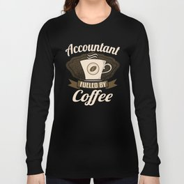 Accountant Fueled By Coffee Long Sleeve T-shirt