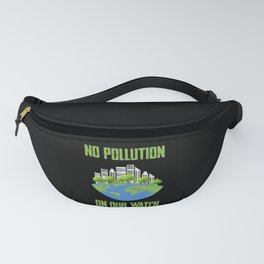 No Pollution on our Watch Happy earth Day Fanny Pack
