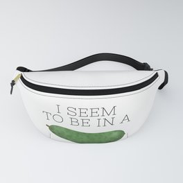 I Seem To Be In A Pickle Fanny Pack