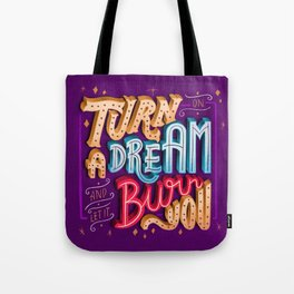 Turn on a dream and let it burn you Tote Bag
