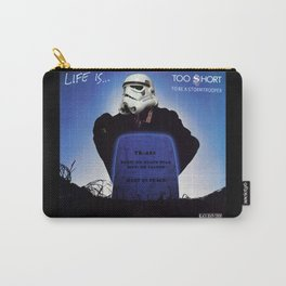 Life is......Too short (to be a stormtrooper) Carry-All Pouch