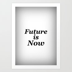 Future is Now Art Print