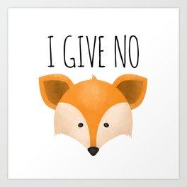 I Give No Fox Art Print