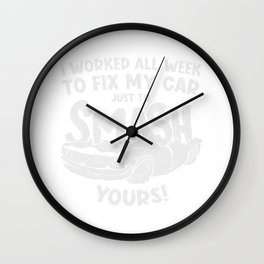Demolition Derby Worked All Weeks To Fix My Car Smash Yours Wall Clock