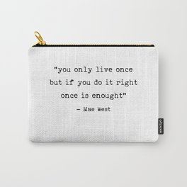 You only live once | Art Saying Quotes Carry-All Pouch