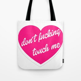 Don't Fucking Touch Me Tote Bag