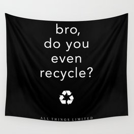 bro, do you even recycle? Wall Tapestry