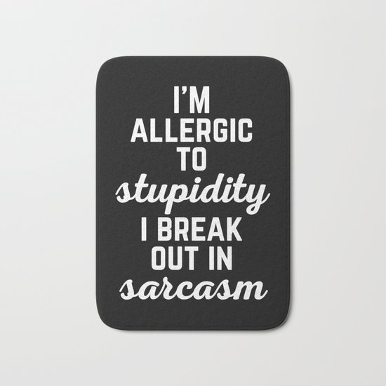 Allergic To Stupidity Funny Quote Bath Mat