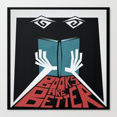 Books Are Better Canvas Print