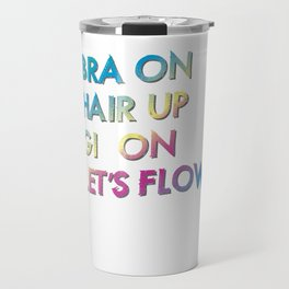 Bra On Hair Up Gi On Let's Flow Jiu Jitsu BJJ Travel Mug