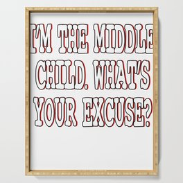 """""""I'm The Middle Child Whats Your Excuse"""" tee design for siblings goal for the holiday! Try them now! Serving Tray"""