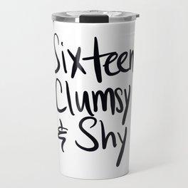 Sixteen, Clumsy and Shy Travel Mug