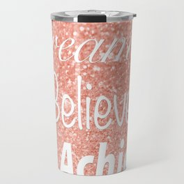 Dream Believe Achieve Rose Gold Travel Mug