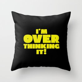 Leave me alone, I'm over thinking! Throw Pillow