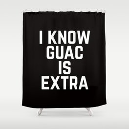 I know Guac is Extra Typography Print Shower Curtain