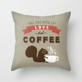 Coffee Squirrel - All You Need is Love and Coffee Throw Pillow