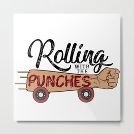 Rolling with the Punches Metal Print