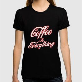 Coffee is everything T-shirt