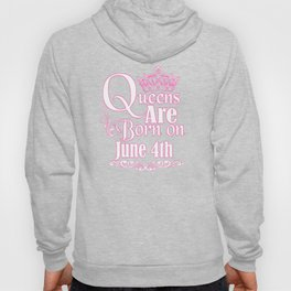Queens Are Born On June 4th Funny Birthday Hoody