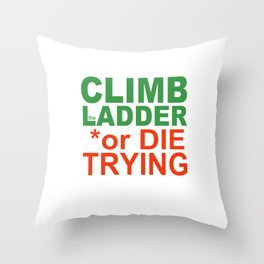 CLIMB the LADDER or DIE TRYING Throw Pillow