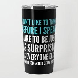 I DON'T LIKE TO THINK BEFORE I SPEAK (Black) Travel Mug