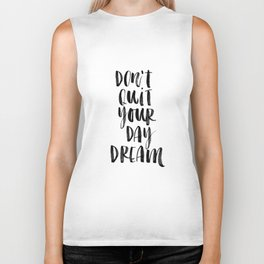 Don't Quit Your Daydream black and white typography poster design home decor bedroom wall art Biker Tank