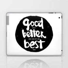 Good, Better, BEST Laptop & iPad Skin