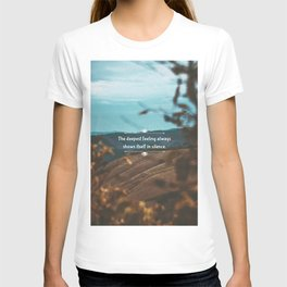 The deepest feeling always shows itself in silence. T-shirt