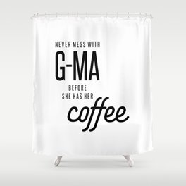 Never Mess With G-Ma Before She Has Her Coffee, grandma Gift Shower Curtain