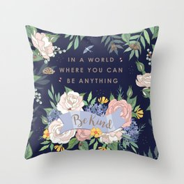 In a world where you can be anything, be kind Throw Pillow