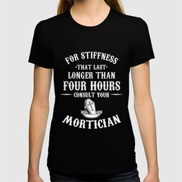 Mortician Hearse Director Funeral Vehicle Gift For Stiffness That Last Longer Mortician T-shirt