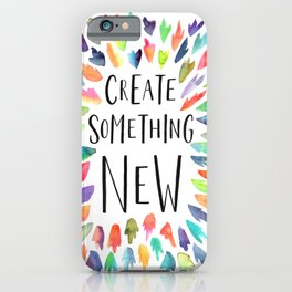 Create Something New iPhone Case