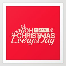 Oh I wish it could be Christmas everyday Art Print