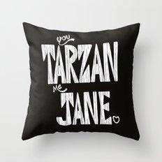 YOU TARZAN ME JANE. Throw Pillow