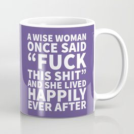 A Wise Woman Once Said Fuck This Shit (Ultra Violet) Coffee Mug