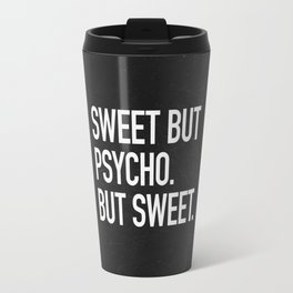 Sweet but psycho. But sweet. Travel Mug