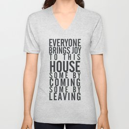 Everyone brings joy to this house, dark humour quote, home, love, guests, family, leaving, coming Unisex V-Neck