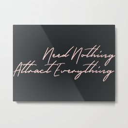 need nothing attract everything Metal Print