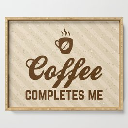 Coffee Completes Me Funny Slogan Serving Tray
