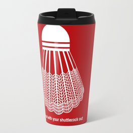 Rock Out with your Shuttlecock Out Travel Mug