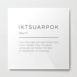 Iktsuarpok Definition Metal Print