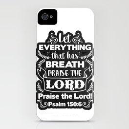 Psalm 150:6 iPhone Case