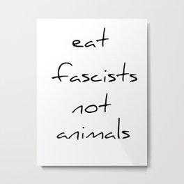 eat fascists not animals Metal Print