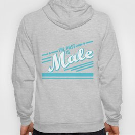 """The Past Is Male"" funny and hilarious tee design. Perfect gift this seasons of giving! Grab it now! Hoody"