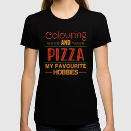Colouring And Pizza My favorite Hobbies T-shirt