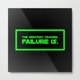 The Greatest Teacher, Failure Is Metal Print