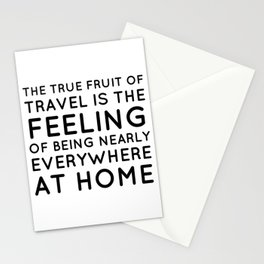 The true fruit of travel is the feeling of being nearly everywhere at home - Inspirational quote Stationery Cards