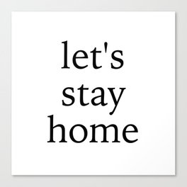 let's stay home - plain text Canvas Print