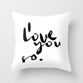 I love you so. Throw Pillow
