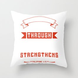I can do all things through Christ He strengthens me Throw Pillow